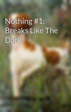 Nothing #1: Breaks Like The Dark by Littlekittens8