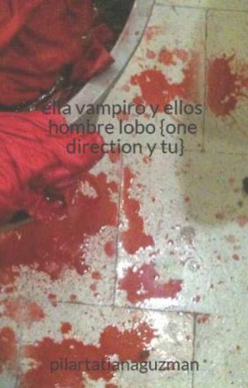ella vampiro y ellos hombre lobo {one direction y tu}