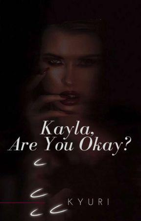 Kayla, Are You Okay? by Kyuri0510