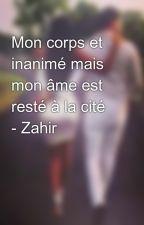 Mon corps et inanimé mais mon âme est resté à la cité  - Zahir by laboss60160