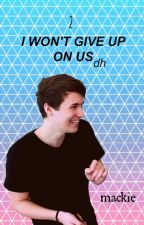 2: I Won't Give Up On Us || DH by -Mackie