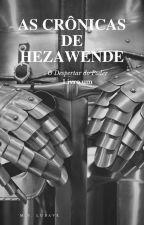 AS CRÔNICAS DE HEZAWENDE by MarciaLubave