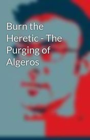 Burn the Heretic - The Purging of Algeros by Gutsnagga