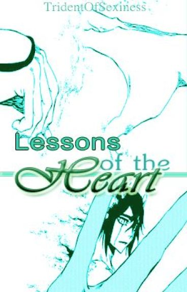 Lessons of the Heart [Bleach] [Ulquiorra Schiffer] by TridentOfSexiness