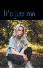 It's just me (Billie Eilish FF) by Hedwig31