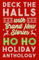 Deck The Halls With Brand New Stories: Ho Ho Holiday Anthology by PaidStories