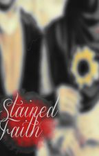 Stained Faith ✔️(completed)   by saltysarrah