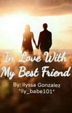 In Love With My Best Friend  by just_ilyssa
