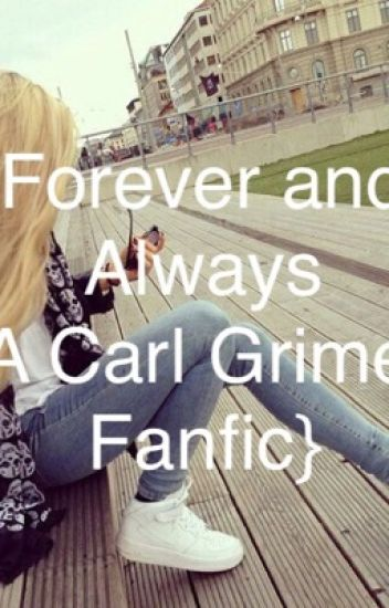 Forever and always {Carl Grimes fanfic}