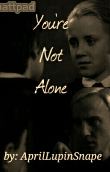 You're Not Alone [Drarry]