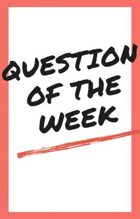 Question of the Week! by Catida123