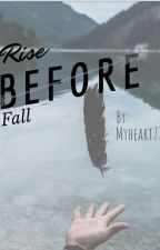 Rise Before Fall by Myheart711