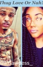 Thug Love Or Nah? (August Alsina Love Story) by ThePinkGawdess_