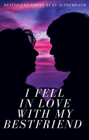 I Fell Inlove With My Bestfriend [BESTFRIEND series #1]✔ [Self-Published] by SupremoASM