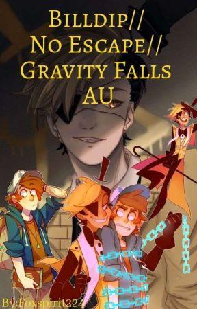 Billdip// No Escape// Gravity Falls Au by foxspirit224