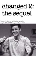 Changed 2 (a Connor franta fanfiction) by connorfrannie
