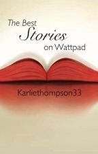 The Best Stories On Wattpad. by karliethompson33