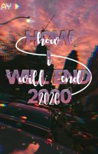 How I Will End 2020 by Yaienne