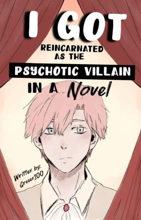 I Got Reincarnated As The Psychotic Villain In A Novel (Hiatus)  by Greeen100