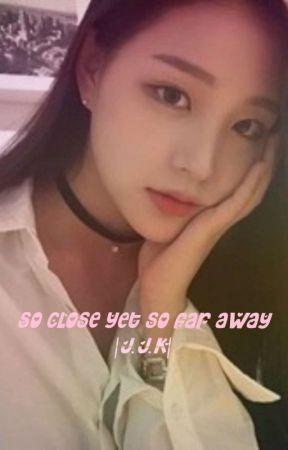 So Close Yet So Far Away |J.J.K| ON HIATUS  by catlover7272