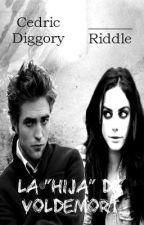 """La """"Hija"""" De Voldemort(Cedric Diggory & Tu) by Nina_Di_Angelo"""