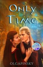 Only Time ~ An Elvish Love Story by OlgaPinsky