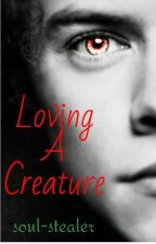 Loveing A Creature (A Harry Styles fanfiction) by soul-stealer