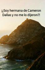 ¿Soy hermana de Cameron Dallas y no me lo dijieron?(Mathew Espinosa y tu) by penguinsforevah