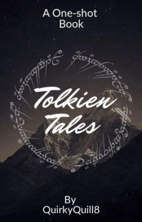 Tolkien Tales: A One-shot Book by QuirkyQuill8