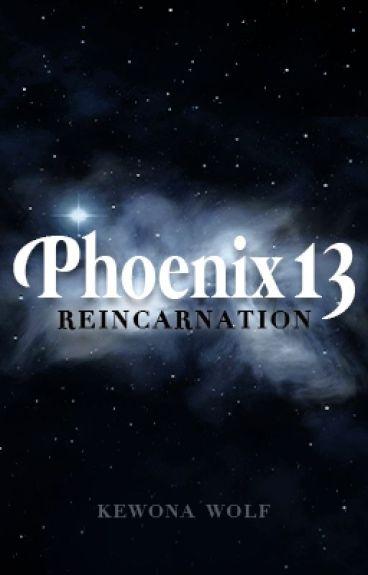 Phoenix13: Reincarnation (Phoenix13 Book 1) by KewonaWolf