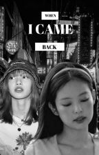 When I came back (JENLISA) by blackrosainyourarea