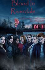 Blood In Riverdale - A Cheryl Blossom Fanfiction (GirlxGirl) by Shazza99