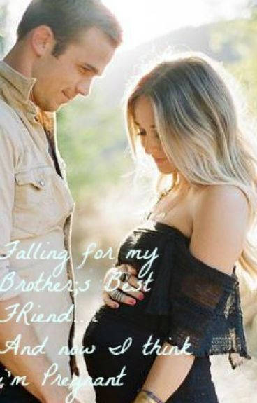 Falling for my brother's best friend ...And now I think I'm Pregnant!