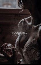 Roommates | Not Edited | by Robertiinna