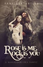 Rose is Me Rock is You (A Marauders Era FanFic) by Fanfics4Turtles