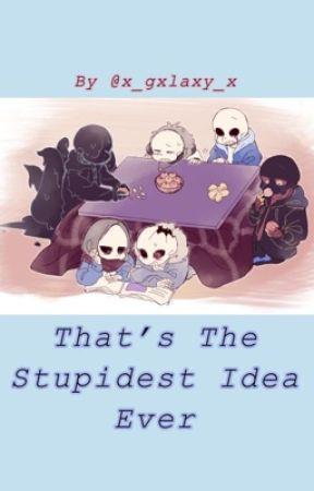 That's The Stupidest Idea Ever [Sanscest Multiship] by x_mystica_x