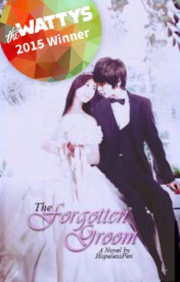 The Forgotten Groom (AWESOMELY COMPLETED) #Watty's 2015