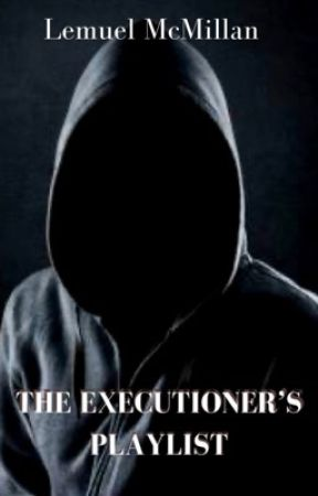 The Executioner's Playlist by LemuelMcMillan