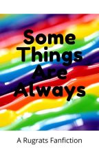 Some Things Are Always (Rugrats Fanfiction) by wolveswithscarves