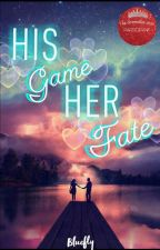His Game Her Fate (On Hold) by xxBluexxflyxx