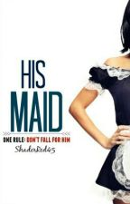 His Maid (#Wattys2016)(Completed) by ShaderRed45