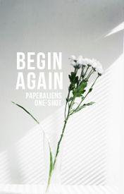 Begin Again by paperaliens
