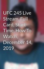 UFC 245 Live Stream, Full Card, Start Time, How To Watch, December 14, 2019 by Creedbinu