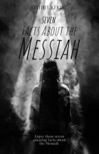 7 FACTS ABOUT THE MESSIAH by _KeithKLuke_