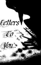 Letters To You. by xDaisyDukesx