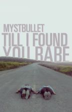 'Til I Found You, BABE <ON HOLD> by MystBullet