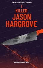I Killed Jason Hargrove by ThePsychoQueen_