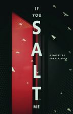 If You Salt Me by sophgray