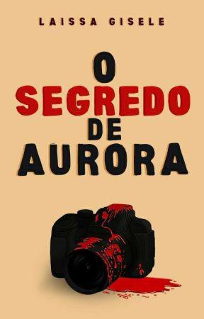O Segredo de Aurora by LaissaGisele