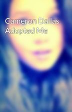 Cameron Dallas Adopted Me by Magcon_lover10101